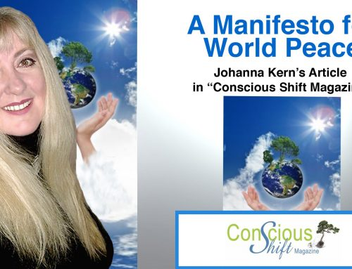 "A MANIFESTO FOR WORLD PEACE – article by Johanna Kern in ""Conscious Shift"" Magazine."
