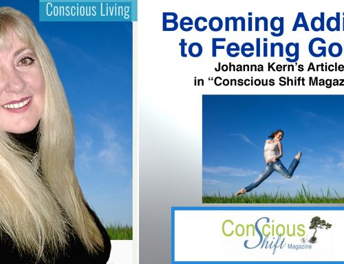 "Becoming Addicted to Feeling Good– article by Johanna Kern in March 2019 edition of ""Conscious Shift"" Magazine."