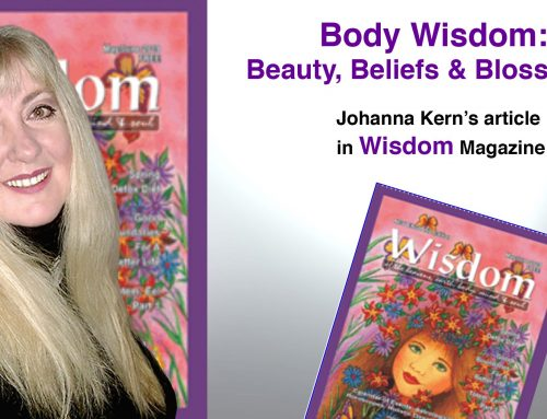 "Body Wisdom: Beauty, Beliefs and Blossoming – Johanna Kern's article in ""Wisdom"" Magazine"