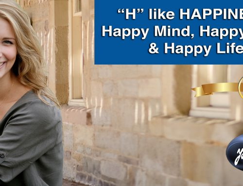 """H"" like HAPPINESS: Happy Mind, Happy Body & Happy Life."