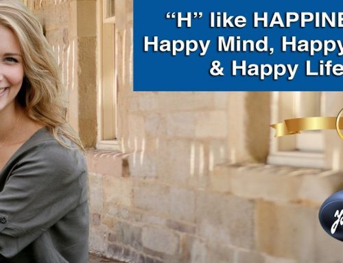 """H"" like HAPPINESS: Happy Mind, Happy Body & Happy Life."
