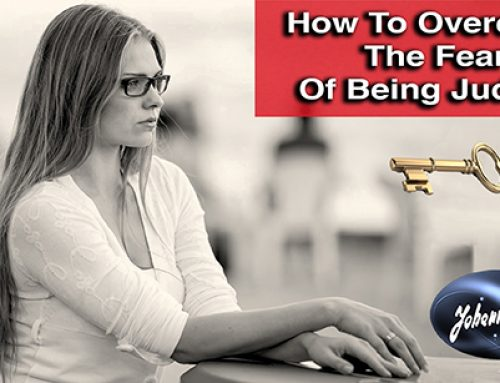How to Overcome The Fear of Being Judged.