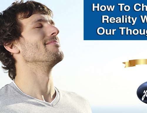 How To Change Reality With Our Thoughts.