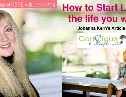 How to start living the life you want – Johanna Kern's article in Conscious Shift Magazine