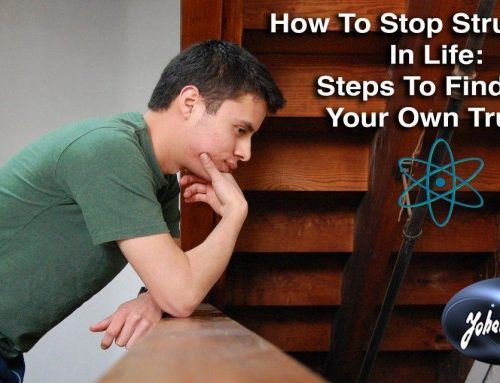 How To Stop Struggling In Life: Steps To Finding Your Own Truth.