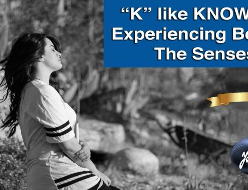 """K"" like KNOWING: Experiencing Beyond The Senses."
