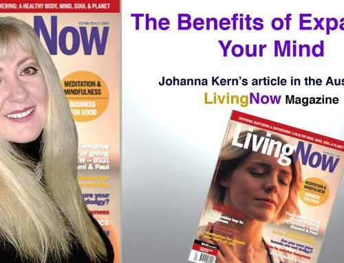 "The Benefits of expanding your mind – article by Johanna Kern in the Australian magazine ""LivingNow"""