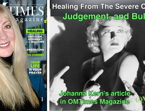 Healing From The Severe Criticism, Judgement, and Bullying – Johanna Kern's article in OMTimes Magazine