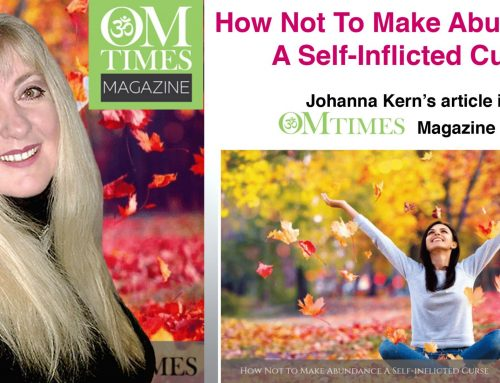 How Not To Make Abundance a Self-Inflicted Curse – Johanna Kern's article in OMTimes Magazine