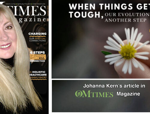 WHEN THINGS GET TOUGH OUR EVOLUTION TAKES ANOTHER STEP – Johanna Kern's article in OMTimes Magazine