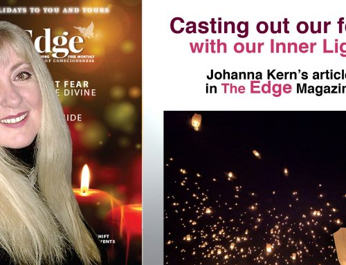 Casting Out Our Fears with Our Inner Light – Johanna Kern's article in The Edge Magazine