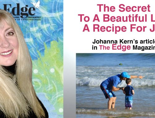 "The Secret To A Beautiful Life: A Recipe For Joy – Johanna Kern's article in ""The Edge"" Magazine"