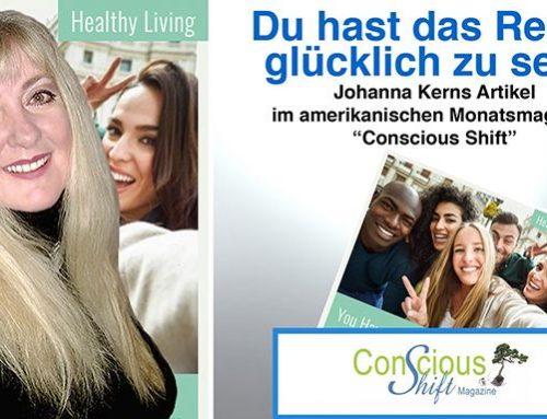 """Du hast das Recht glücklich zu sein – Johanna Kerns Artikel im amerikanischen Monatsmagazin """"Conscious Shift"""""""