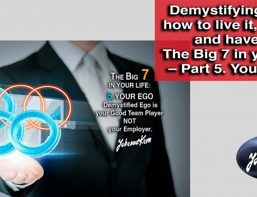 The Big 7 in your life – Part 5. Your Ego