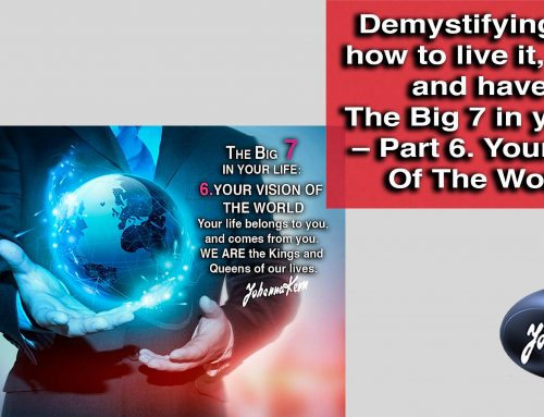 The Big 7 in your life – Part 6. You and Your Vision of The World